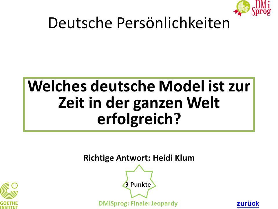 Deutsche Persönlichkeiten Welches deutsche Model ist zur Zeit in der ganzen Welt erfolgreich? DMiSprog: Finale: Jeopardy 3 Punkte Richtige Antwort: He