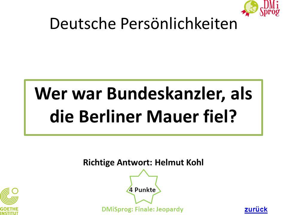 Deutsche Persönlichkeiten Wer war Bundeskanzler, als die Berliner Mauer fiel? DMiSprog: Finale: Jeopardy 4 Punkte Richtige Antwort: Helmut Kohl zurück