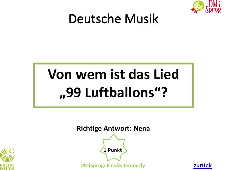 """Deutsche Musik Von wem ist das Lied """"99 Luftballons""""? DMiSprog: Finale: Jeopardy 1 Punkt Richtige Antwort: Nena Deutsche Musik Von wem ist das Lied """"9"""
