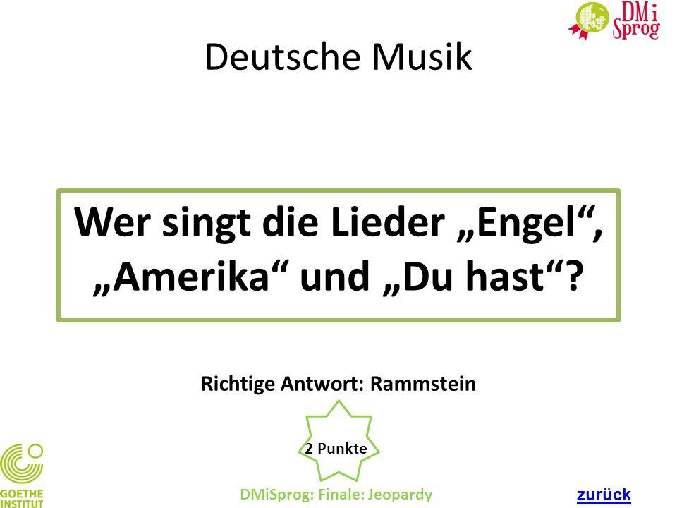 """DMiSprog: Finale: Jeopardy 2 Punkte Richtige Antwort: Rammstein Deutsche Musik Wer singt die Lieder """"Engel"""", """"Amerika"""" und """"Du hast""""? zurück"""