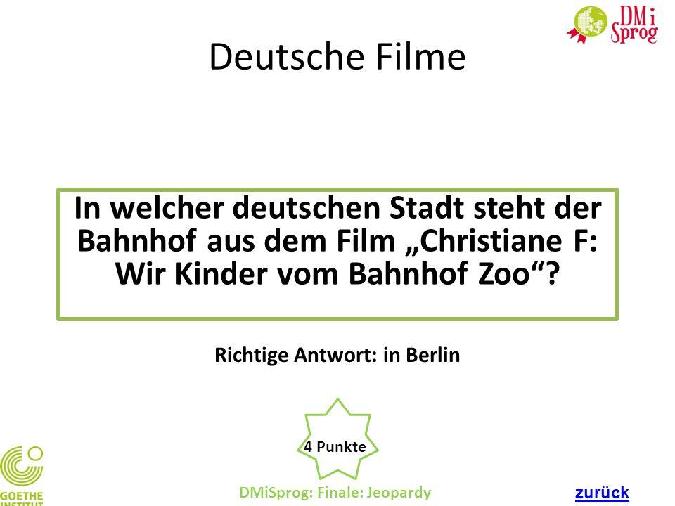 """DMiSprog: Finale: Jeopardy 4 Punkte Richtige Antwort: in Berlin Deutsche Filme In welcher deutschen Stadt steht der Bahnhof aus dem Film """"Christiane F"""