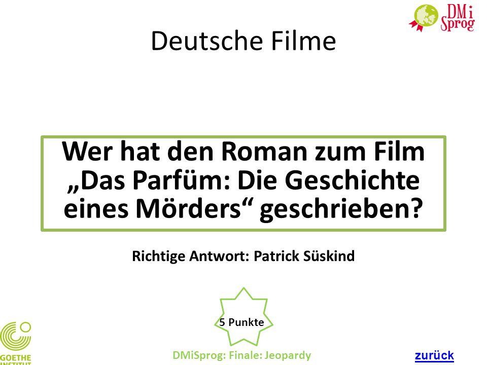 """DMiSprog: Finale: Jeopardy 5 Punkte Richtige Antwort: Patrick Süskind Deutsche Filme Wer hat den Roman zum Film """"Das Parfüm: Die Geschichte eines Mörd"""