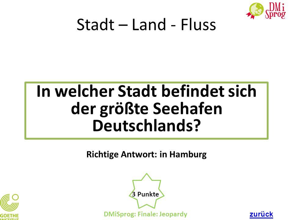 DMiSprog: Finale: Jeopardy 3 Punkte Richtige Antwort: in Hamburg Stadt – Land - Fluss In welcher Stadt befindet sich der größte Seehafen Deutschlands?