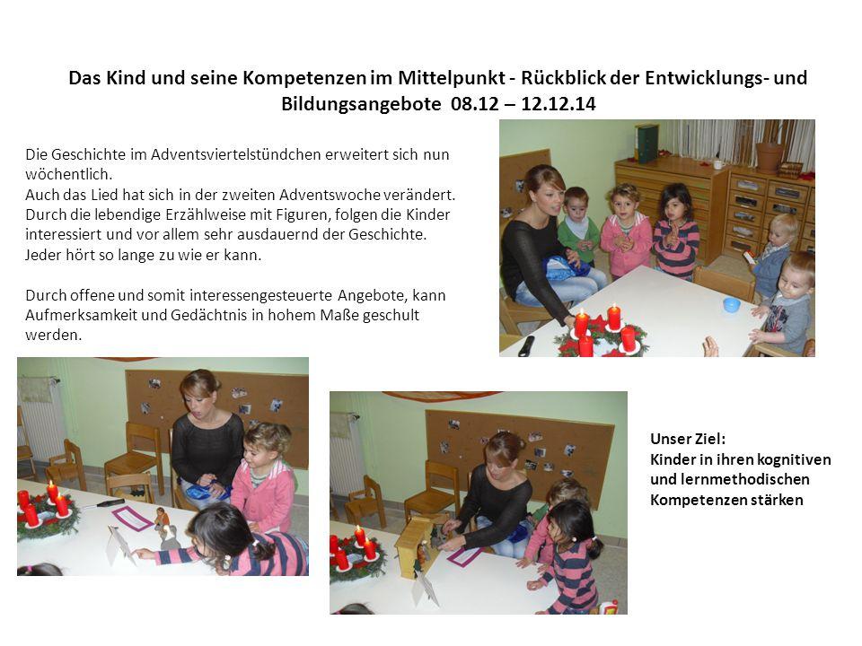 Das Kind und seine Kompetenzen im Mittelpunkt - Rückblick der Entwicklungs- und Bildungsangebote 08.12 – 12.12.14 Die Geschichte im Adventsviertelstündchen erweitert sich nun wöchentlich.