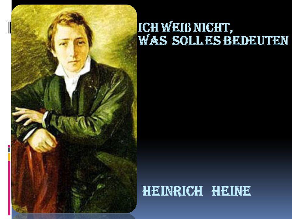Ich wei ß nicht, was soll es bedeuten Heinrich Heine