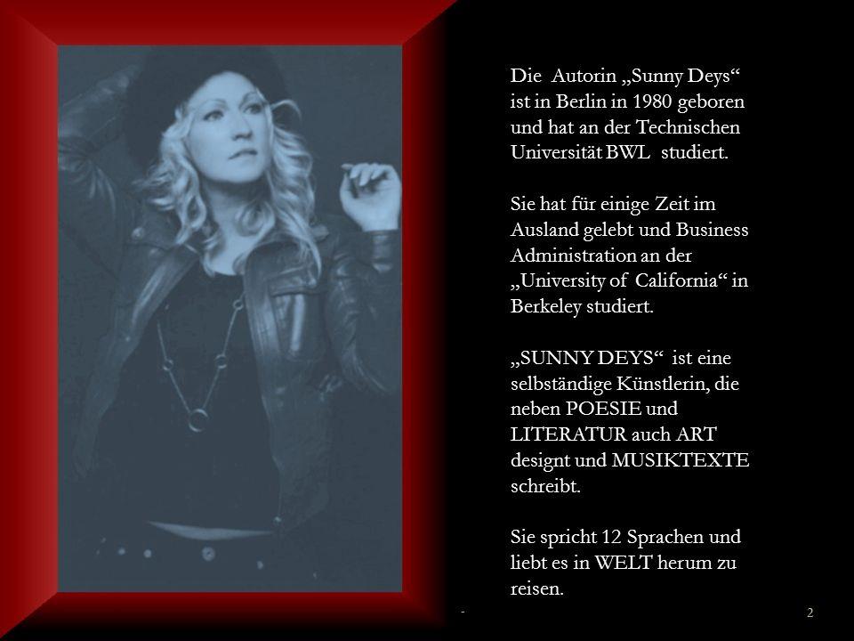 """- Sunny Deys - 2 Die Autorin """"Sunny Deys ist in Berlin in 1980 geboren und hat an der Technischen Universität BWL studiert."""