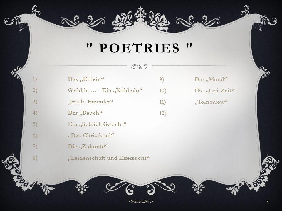 """POETRIES 1)Das """"Elflein 2)Gefühle … - Ein """"Kribbeln 3)""""Hallo Fremder 4)Der """"Bauch 5)Ein """"lieblich Gesicht 6)""""Das Christkind 7)Die """"Zukunft 8)""""Leidenschaft und Eifersucht 3 - Sunny Deys - 9)Die """"Moral 10)Die """"Uni-Zeit 11)""""Tomorrow"""