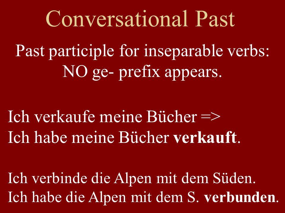Conversational Past Past participle for inseparable verbs: NO ge- prefix appears. Ich verkaufe meine Bücher => Ich habe meine Bücher verkauft. Ich ver