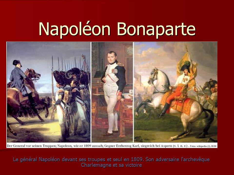 Napoléon Bonaparte Le général Napoléon devant ses troupes et seul en 1809.