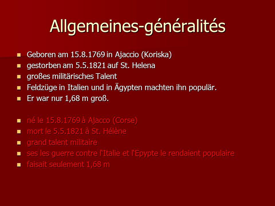 Allgemeines-généralités Geboren am 15.8.1769 in Ajaccio (Koriska) Geboren am 15.8.1769 in Ajaccio (Koriska) gestorben am 5.5.1821 auf St.