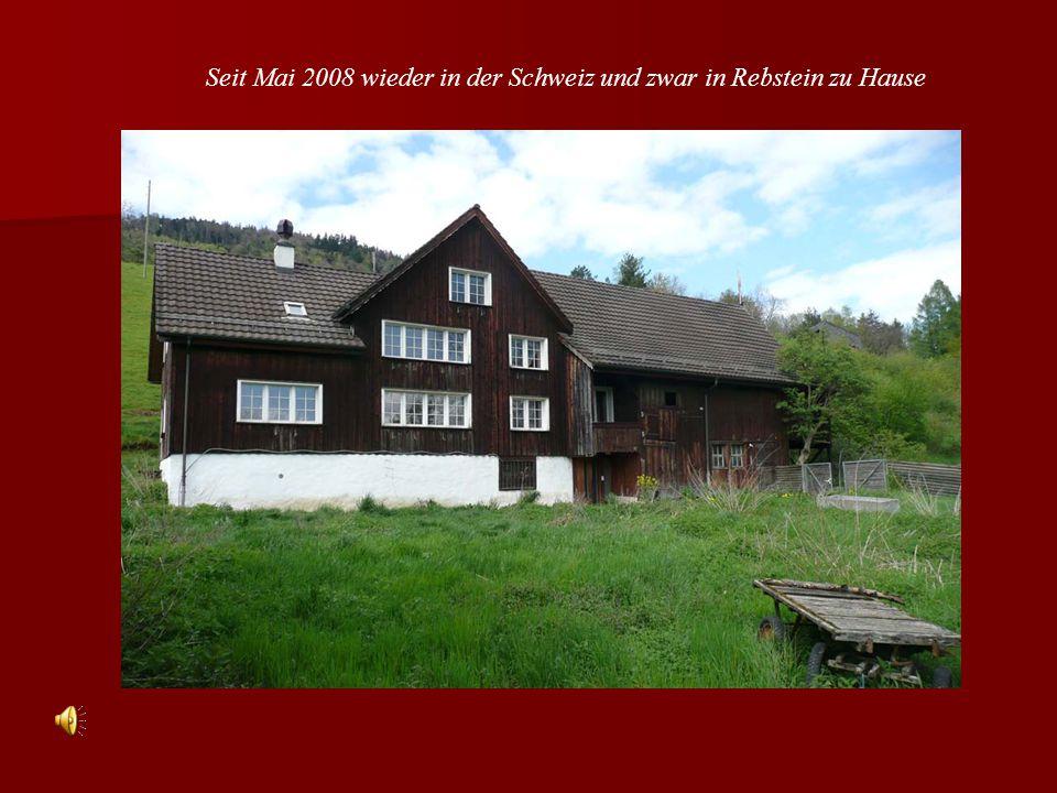 Seit Mai 2008 wieder in der Schweiz und zwar in Rebstein zu Hause