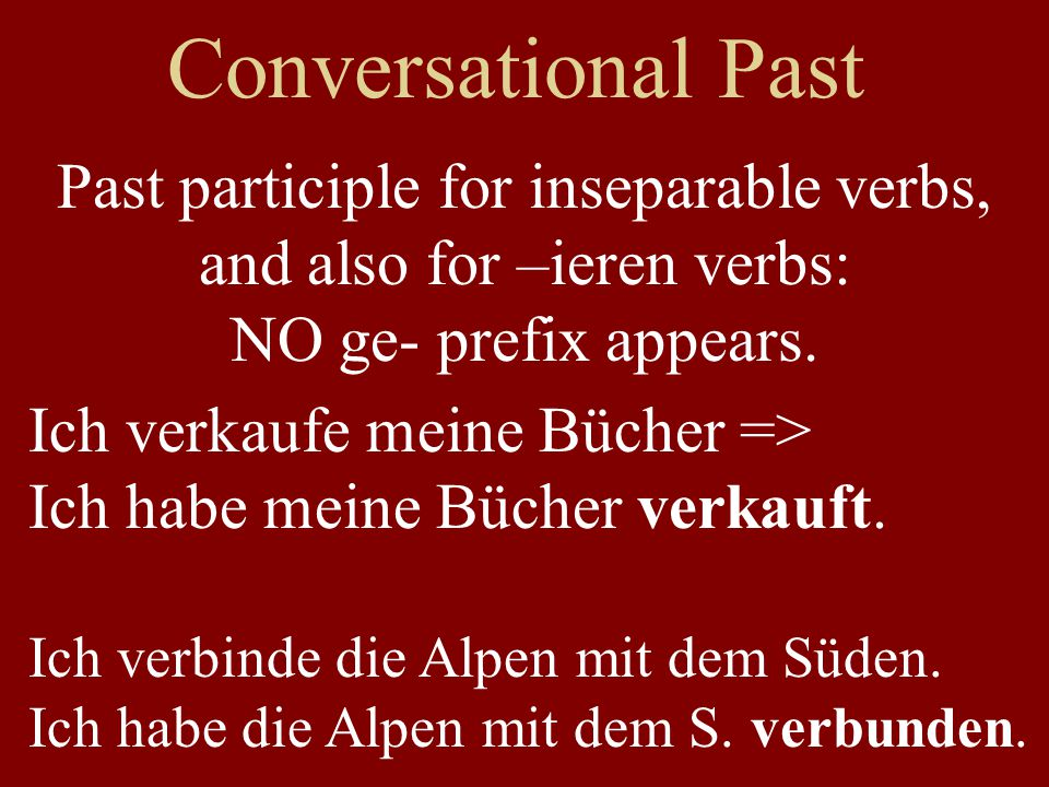 Conversational Past Past participle for inseparable verbs, and also for –ieren verbs: NO ge- prefix appears.