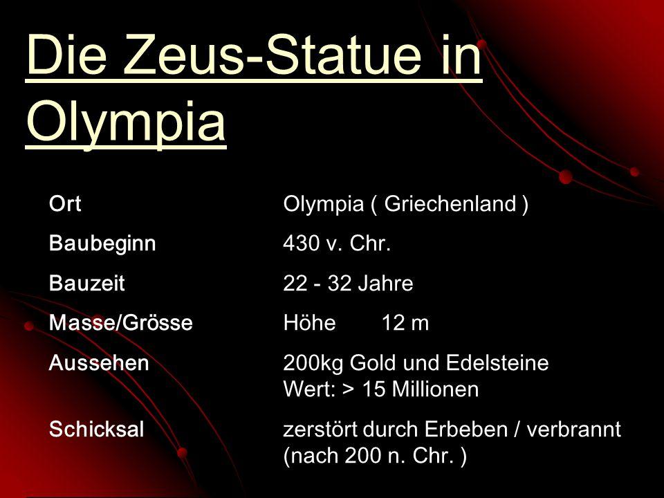 Die Zeus-Statue in Olympia OrtOlympia ( Griechenland ) Baubeginn430 v. Chr. Bauzeit22 - 32 Jahre Masse/GrösseHöhe12 m Aussehen200kg Gold und Edelstein