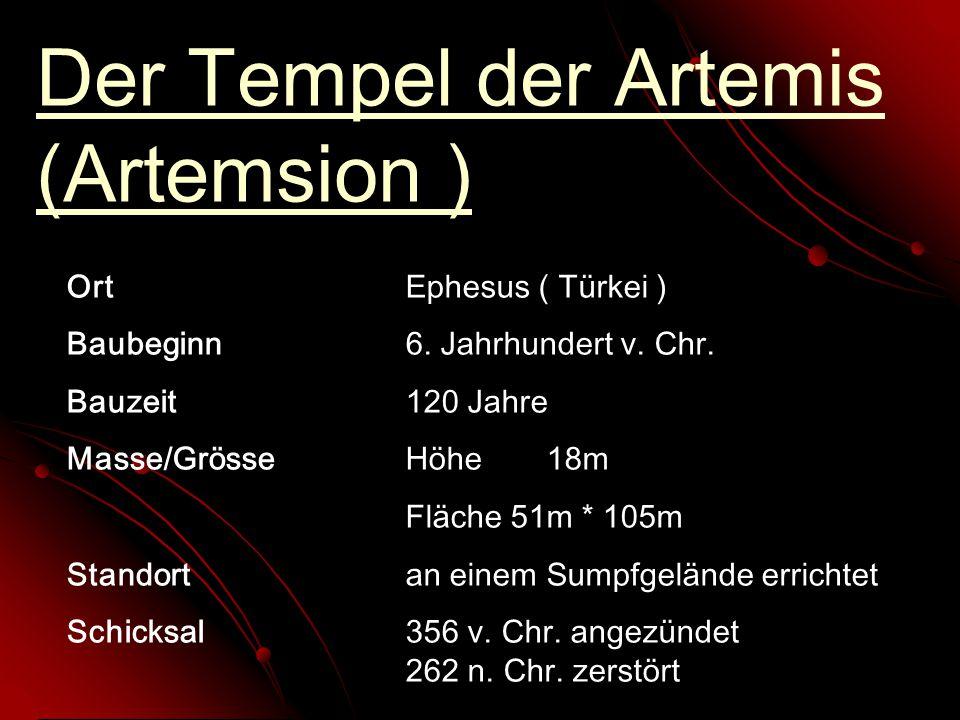 Der Tempel der Artemis (Artemsion ) OrtEphesus ( Türkei ) Baubeginn6. Jahrhundert v. Chr. Bauzeit120 Jahre Masse/GrösseHöhe18m Fläche 51m * 105m Stand