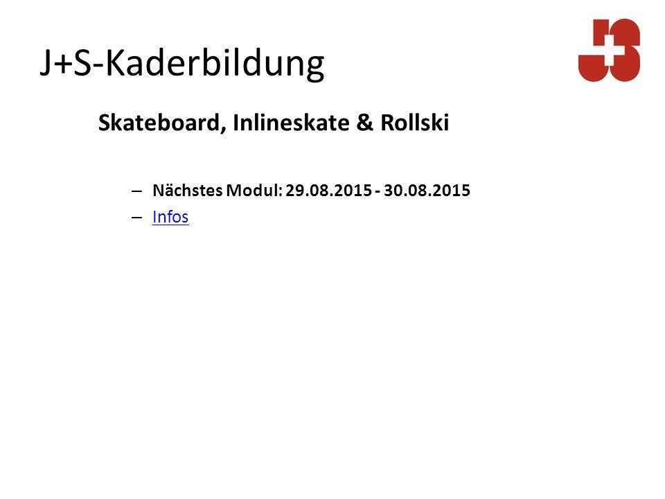 J+S-Kaderbildung Skateboard, Inlineskate & Rollski – Nächstes Modul: 29.08.2015 - 30.08.2015 – Infos Infos
