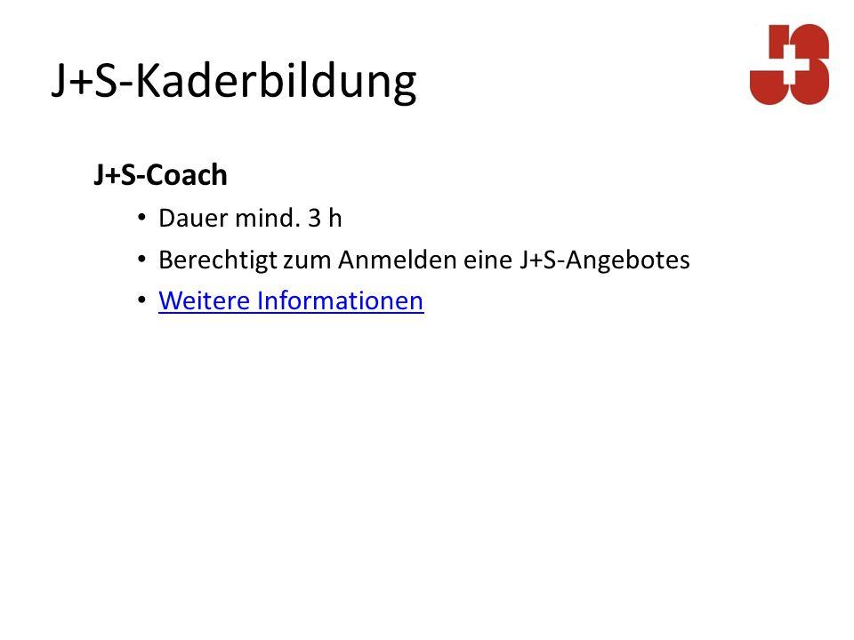 J+S-Kaderbildung J+S-Coach Dauer mind. 3 h Berechtigt zum Anmelden eine J+S-Angebotes Weitere Informationen