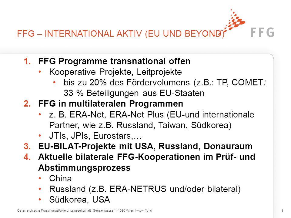 FFG – INTERNATIONAL AKTIV (EU UND BEYOND) 1.FFG Programme transnational offen Kooperative Projekte, Leitprojekte bis zu 20% des Fördervolumens (z.B.: TP, COMET: 33 % Beteiligungen aus EU-Staaten 2.FFG in multilateralen Programmen z.