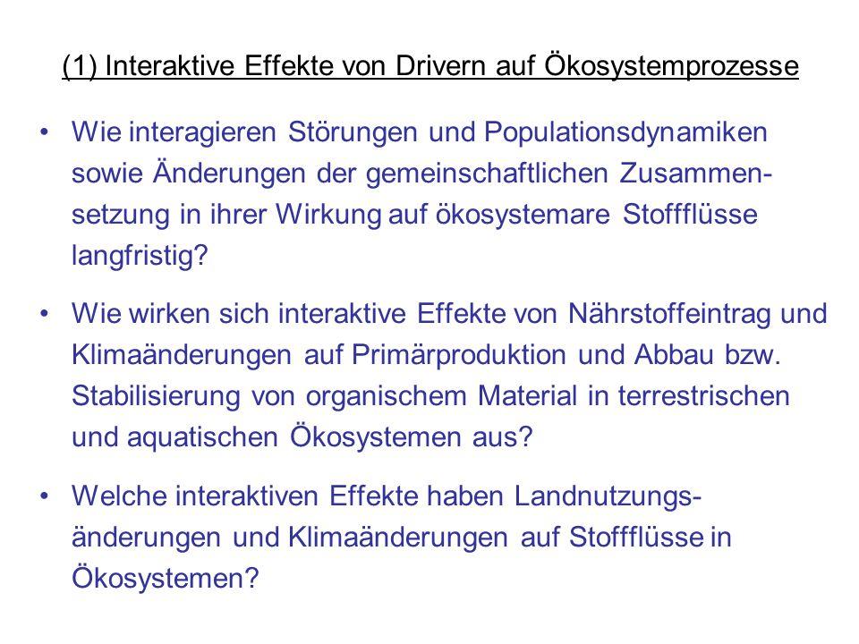 (1) Interaktive Effekte von Drivern auf Ökosystemprozesse Wie interagieren Störungen und Populationsdynamiken sowie Änderungen der gemeinschaftlichen Zusammen- setzung in ihrer Wirkung auf ökosystemare Stoffflüsse langfristig.