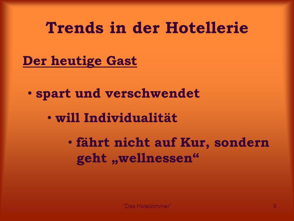 """Das Hotelzimmer 9 Trends in der Hotellerie Der heutige Gast will Individualität fährt nicht auf Kur, sondern geht """"wellnessen spart und verschwendet"""