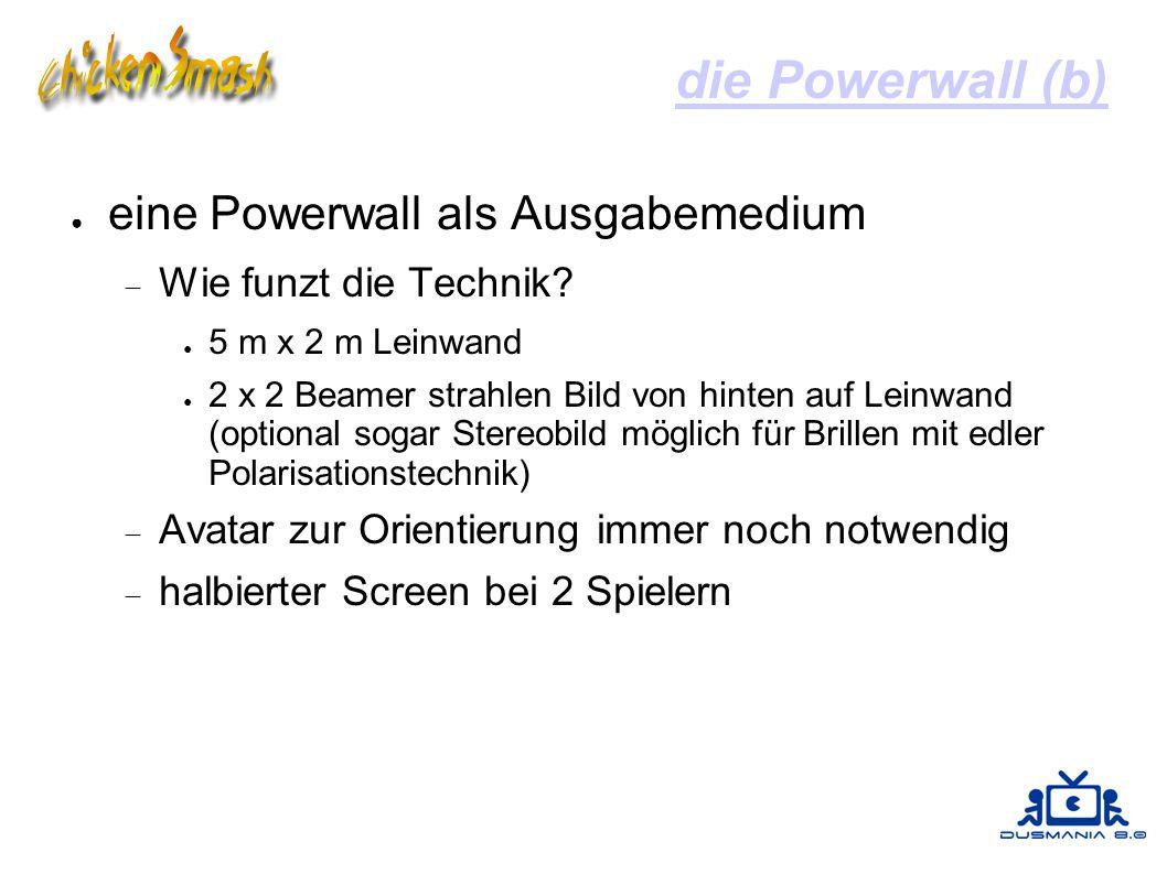 die Powerwall (b) ● eine Powerwall als Ausgabemedium  Wie funzt die Technik? ● 5 m x 2 m Leinwand ● 2 x 2 Beamer strahlen Bild von hinten auf Leinwan