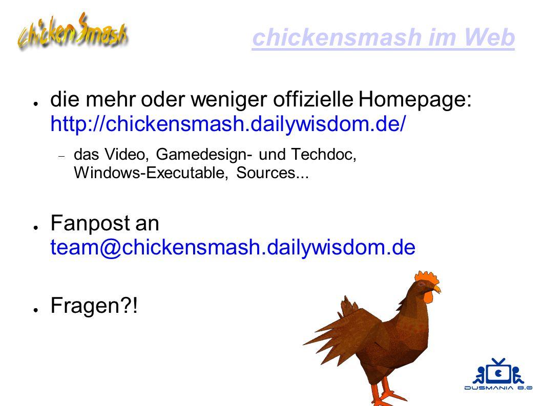 chickensmash im Web ● die mehr oder weniger offizielle Homepage: http://chickensmash.dailywisdom.de/  das Video, Gamedesign- und Techdoc, Windows-Executable, Sources...