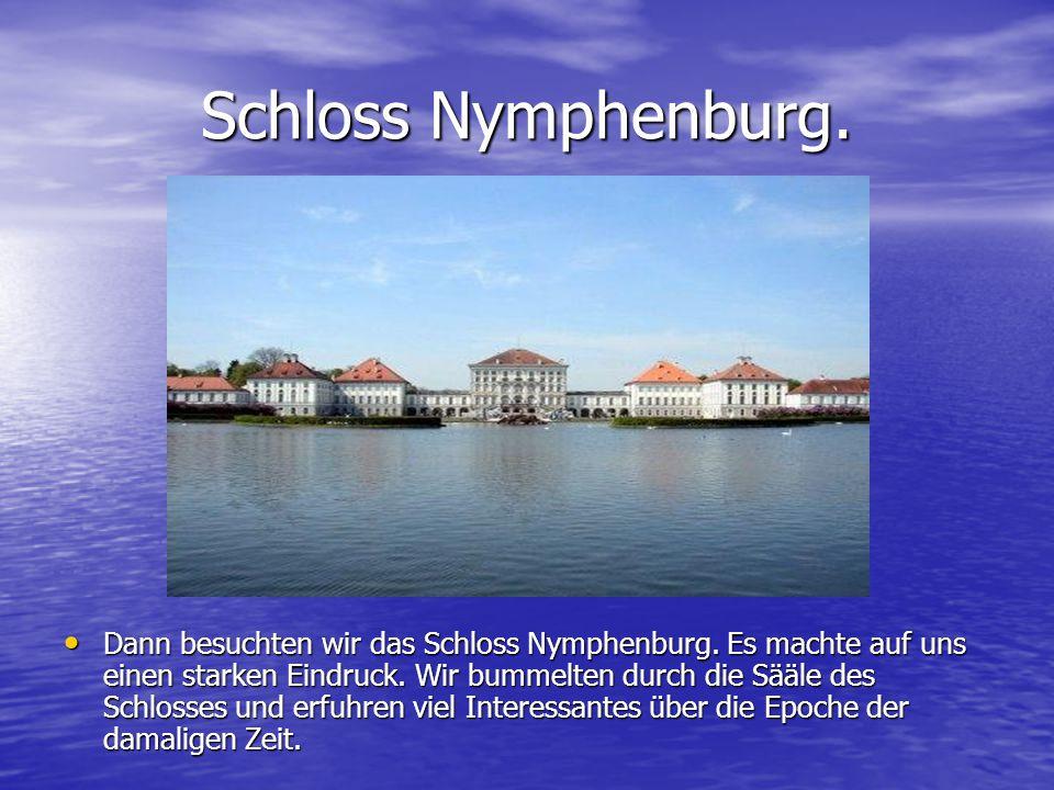Schloss Nymphenburg. Dann besuchten wir das Schloss Nymphenburg.