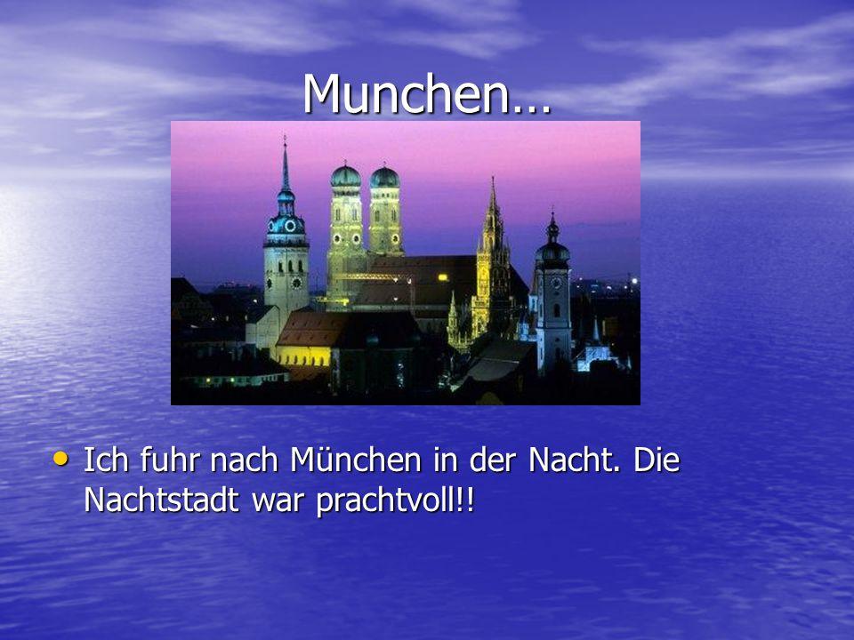 Munchen… Ich fuhr nach München in der Nacht. Die Nachtstadt war prachtvoll!.