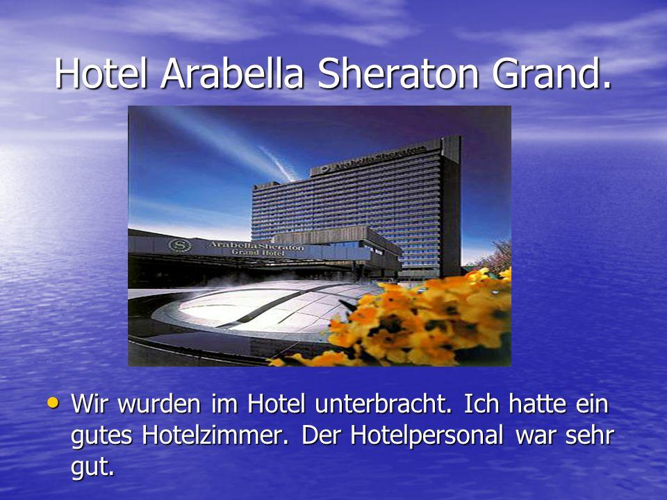 Hotel Arabella Sheraton Grand. Wir wurden im Hotel unterbracht.