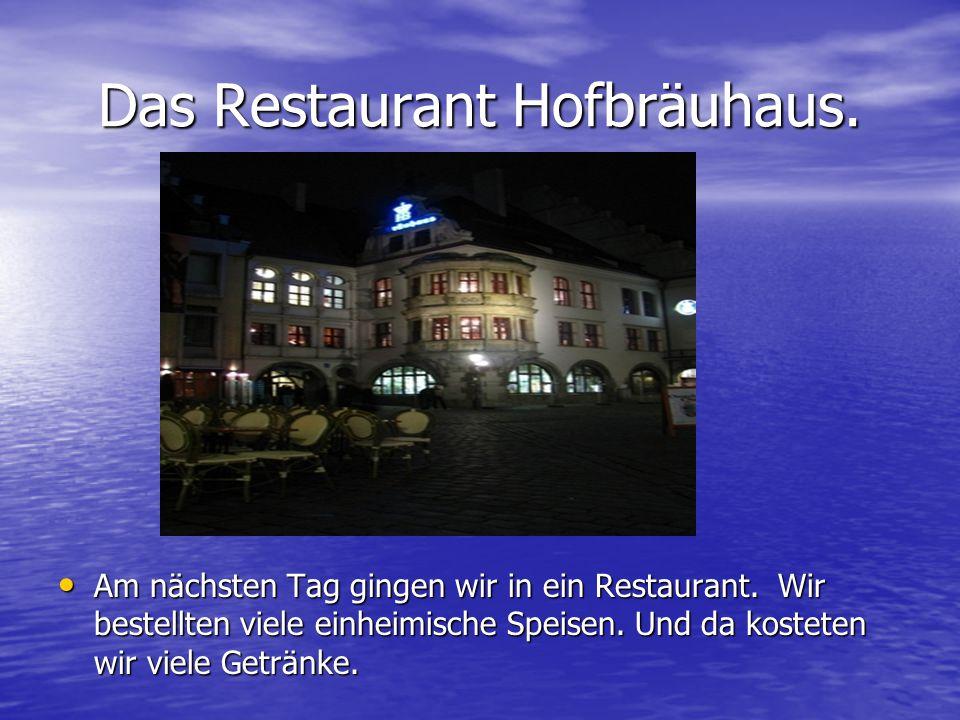 Das Restaurant Hofbräuhaus. Am nächsten Tag gingen wir in ein Restaurant.