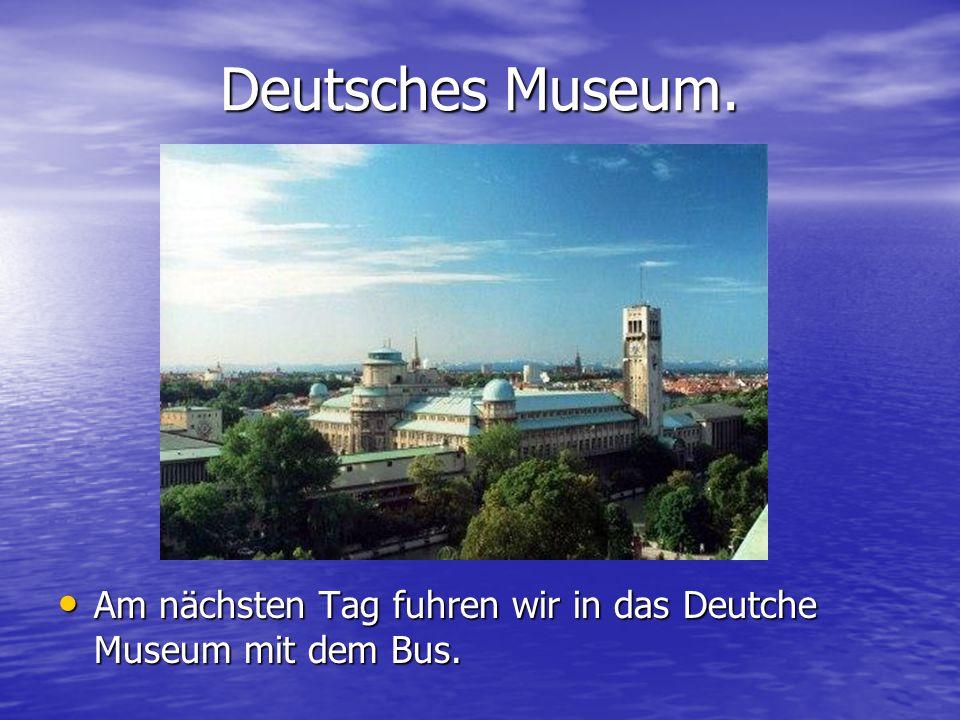 Deutsches Museum. Am nächsten Tag fuhren wir in das Deutche Museum mit dem Bus.