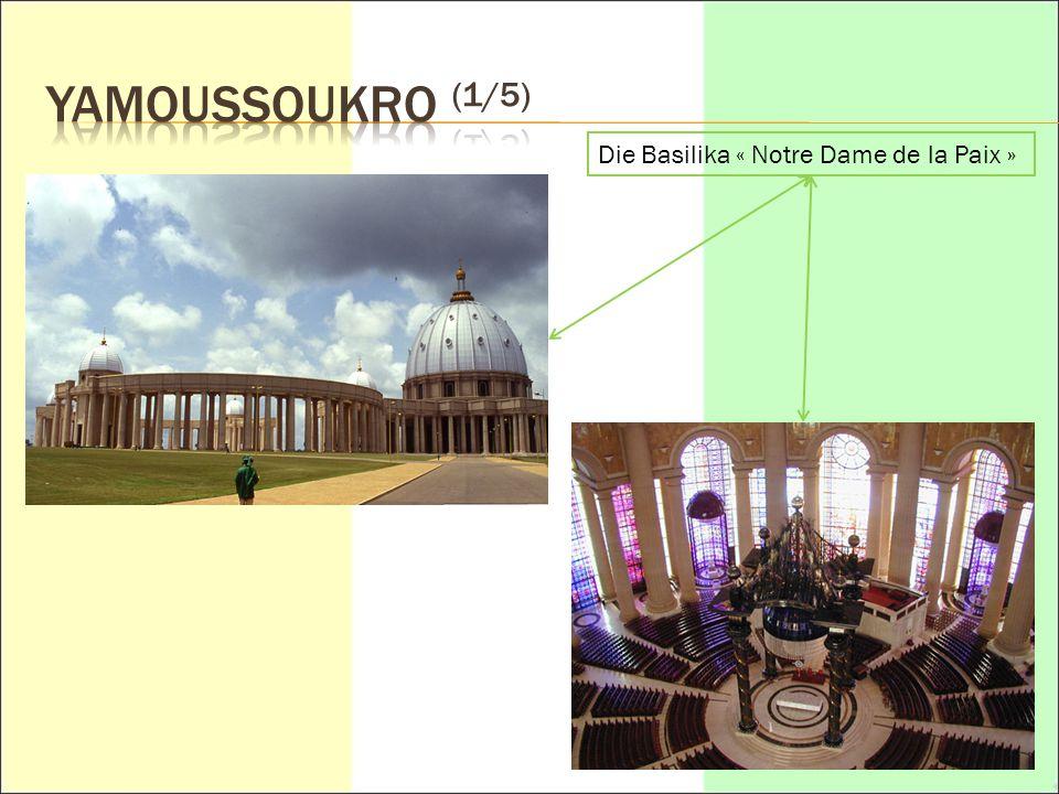 Yamoussoukro  Die Regierungsstadt  Heimatstadt des ersten Präsidenten  Die Einwohnerzahl: 3.200.000  Eine « Futuristische » Stadt