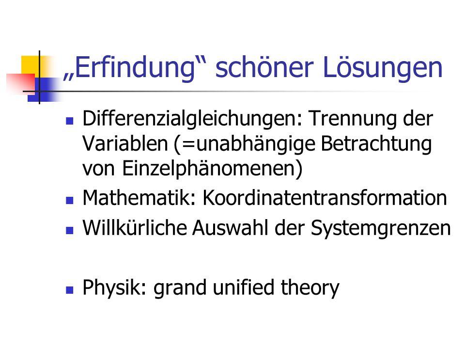 """""""Erfindung schöner Lösungen Differenzialgleichungen: Trennung der Variablen (=unabhängige Betrachtung von Einzelphänomenen) Mathematik: Koordinatentransformation Willkürliche Auswahl der Systemgrenzen Physik: grand unified theory"""