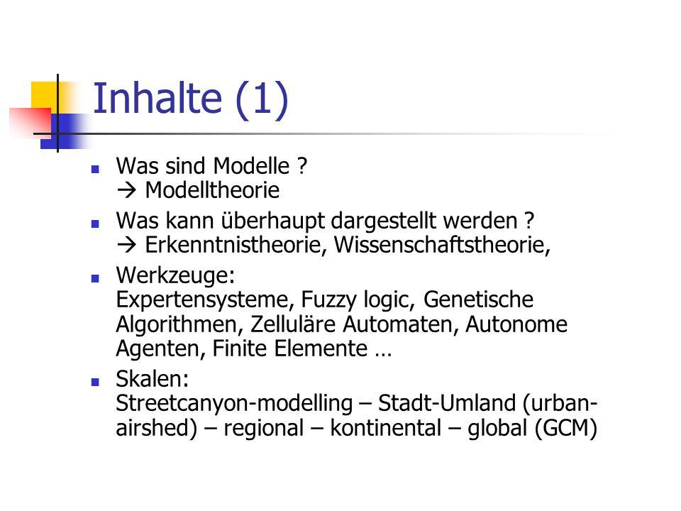 Inhalte (1) Was sind Modelle ?  Modelltheorie Was kann überhaupt dargestellt werden ?  Erkenntnistheorie, Wissenschaftstheorie, Werkzeuge: Expertens