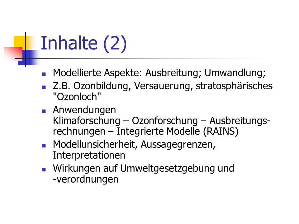 Inhalte (2) Modellierte Aspekte: Ausbreitung; Umwandlung; Z.B. Ozonbildung, Versauerung, stratosphärisches