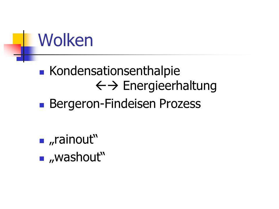 """Wolken Kondensationsenthalpie  Energieerhaltung Bergeron-Findeisen Prozess """"rainout"""" """"washout"""""""