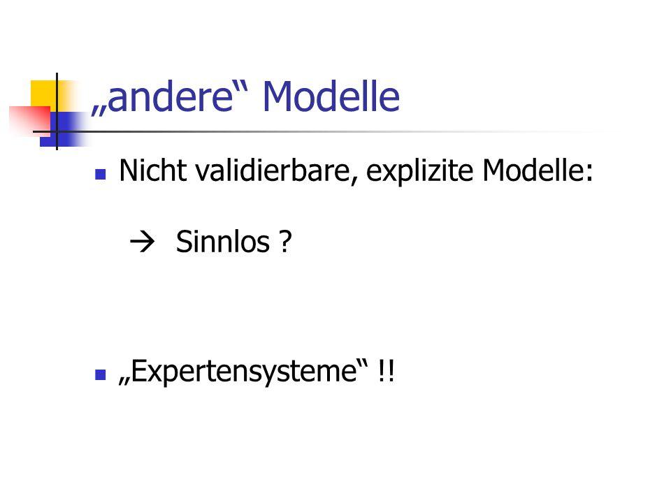 """""""andere"""" Modelle Nicht validierbare, explizite Modelle:  Sinnlos ? """"Expertensysteme"""" !!"""