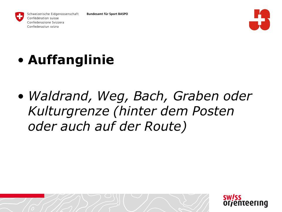 Auffanglinie Waldrand, Weg, Bach, Graben oder Kulturgrenze (hinter dem Posten oder auch auf der Route)