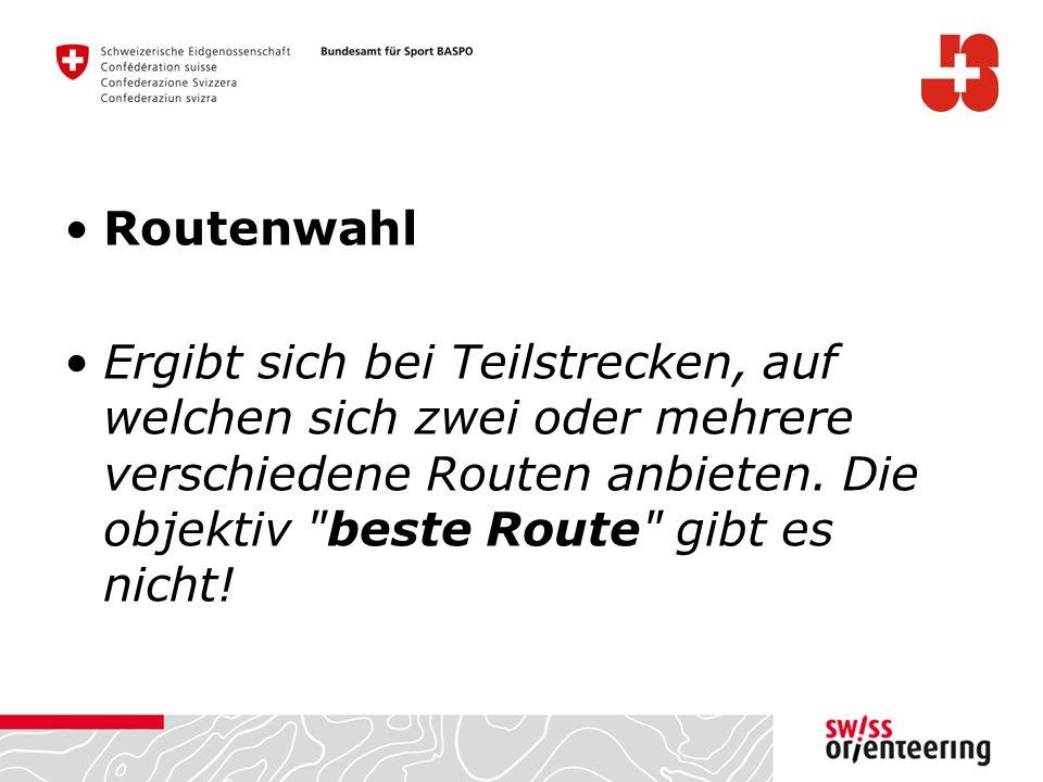 Routenwahl Ergibt sich bei Teilstrecken, auf welchen sich zwei oder mehrere verschiedene Routen anbieten.