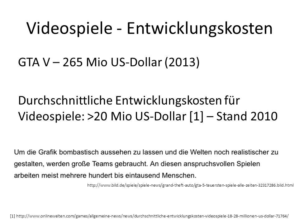 Videospiele - Entwicklungskosten GTA V – 265 Mio US-Dollar (2013) Durchschnittliche Entwicklungskosten für Videospiele: >20 Mio US-Dollar [1] – Stand