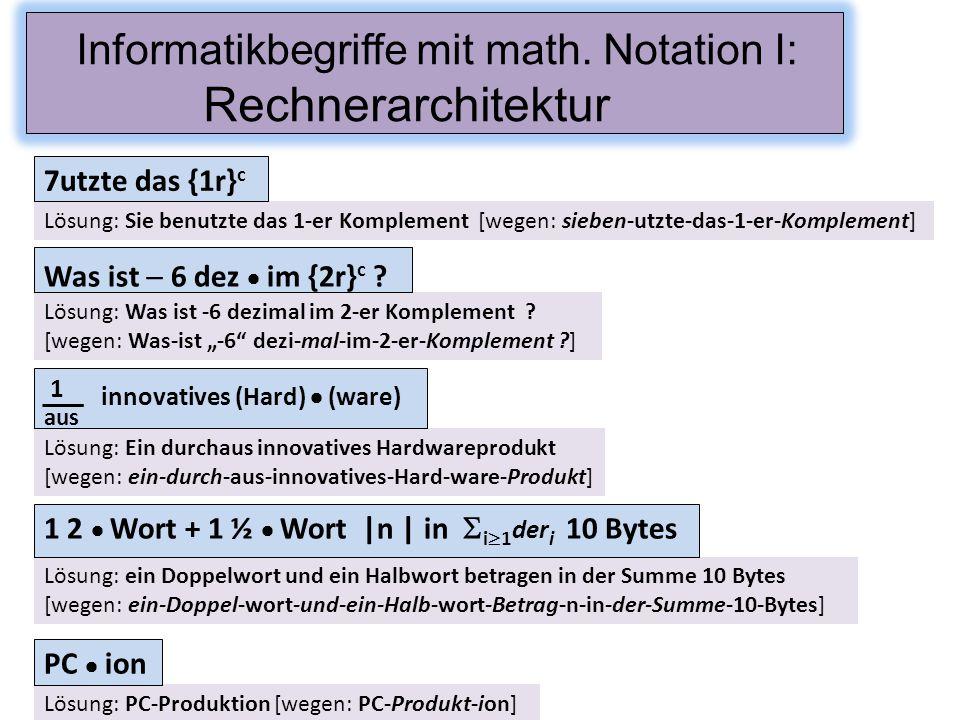 Lösung: Sie benutzte das 1-er Komplement [wegen: sieben-utzte-das-1-er-Komplement] 7utzte das {1r} c Informatikbegriffe mit math. Notation I: Rechnera