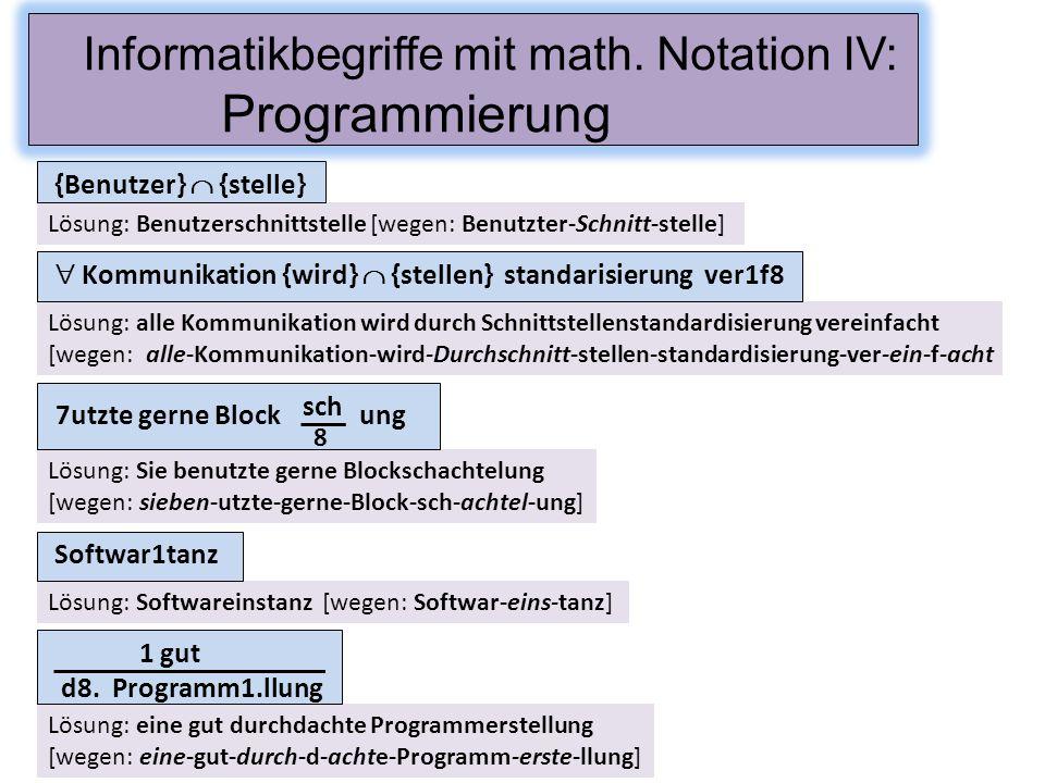 Lösung: Benutzerschnittstelle [wegen: Benutzter-Schnitt-stelle] {Benutzer}  {stelle} Informatikbegriffe mit math. Notation IV: Programmierung Lösung: