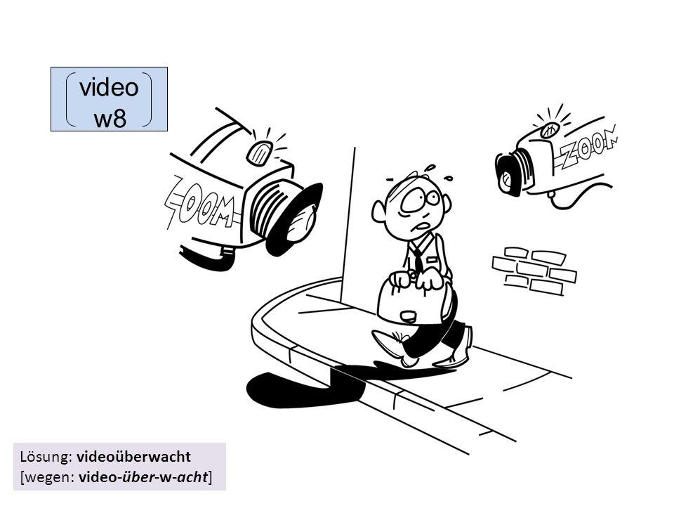 video w8 Lösung: videoüberwacht [wegen: video-über-w-acht]