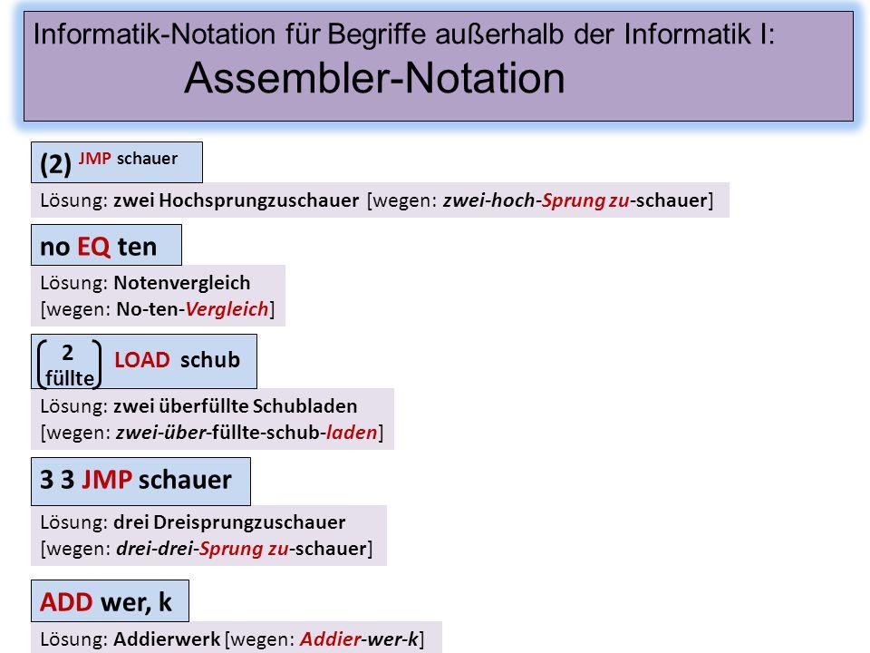Lösung: zwei Hochsprungzuschauer [wegen: zwei-hoch-Sprung zu-schauer] (2) JMP schauer Informatik-Notation für Begriffe außerhalb der Informatik I: Ass