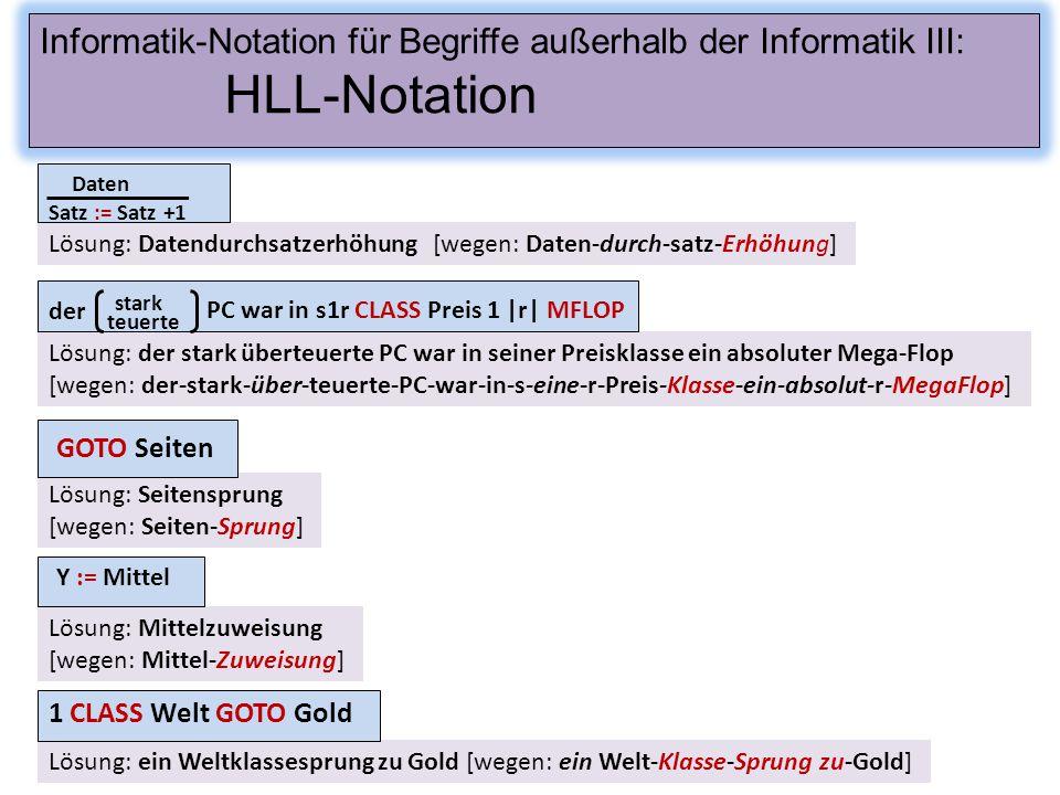 Lösung: Datendurchsatzerhöhung [wegen: Daten-durch-satz-Erhöhung] Informatik-Notation für Begriffe außerhalb der Informatik III: HLL-Notation Lösung: