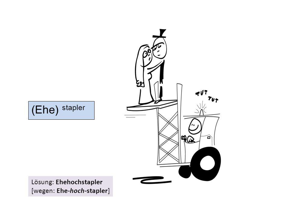 (Ehe) stapler Lösung: Ehehochstapler [wegen: Ehe-hoch-stapler]