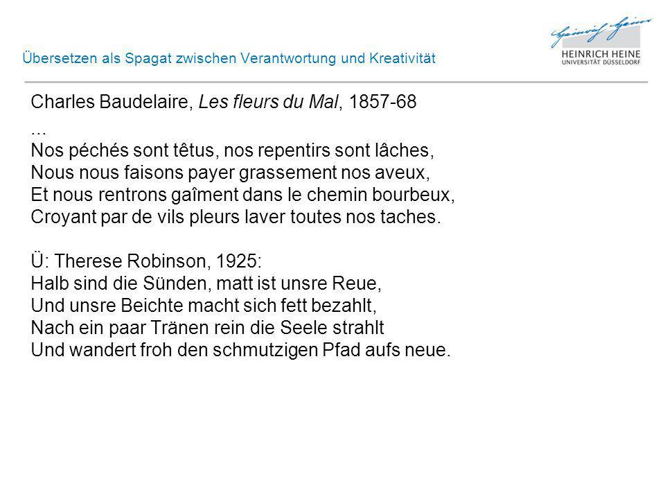 Übersetzen als Spagat zwischen Verantwortung und Kreativität Charles Baudelaire, Les fleurs du Mal, 1857-68...