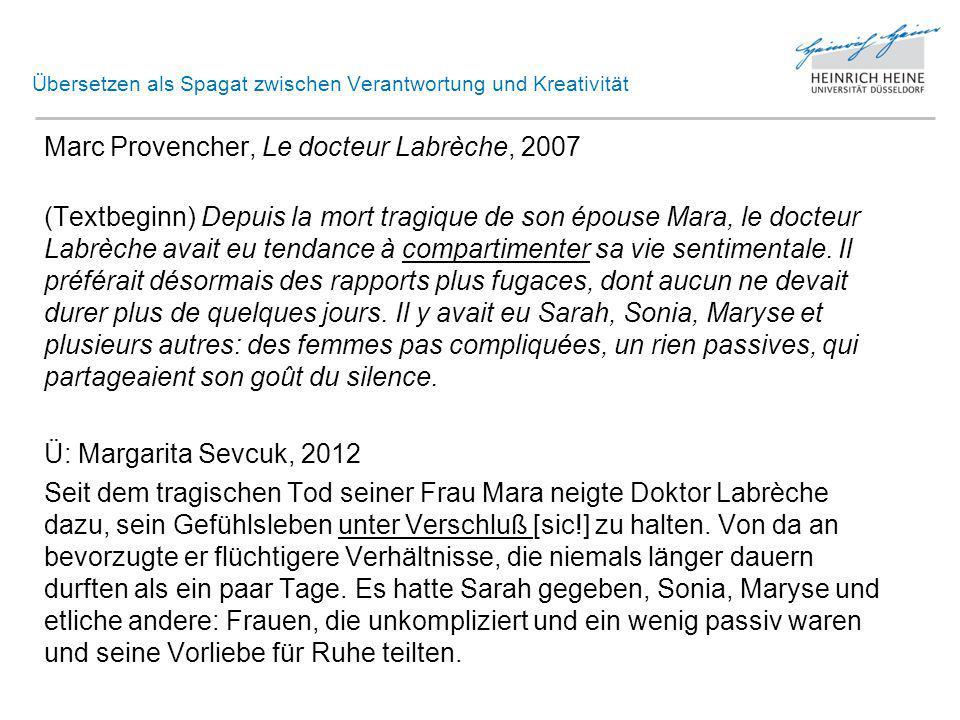 Übersetzen als Spagat zwischen Verantwortung und Kreativität Marc Provencher, Le docteur Labrèche, 2007 (Textende) Mais Labrèche ne se laissait pas décontenancer pour si peu.