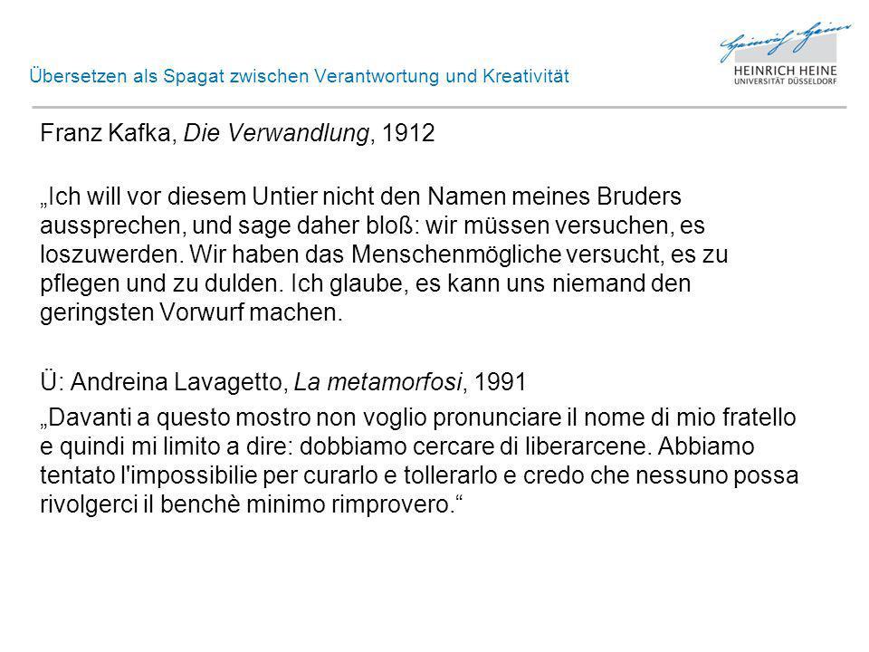 Übersetzen als Spagat zwischen Verantwortung und Kreativität Franz Kafka, Die Verwandlung, 1912 Wir müssen es loszuwerden versuchen ,...