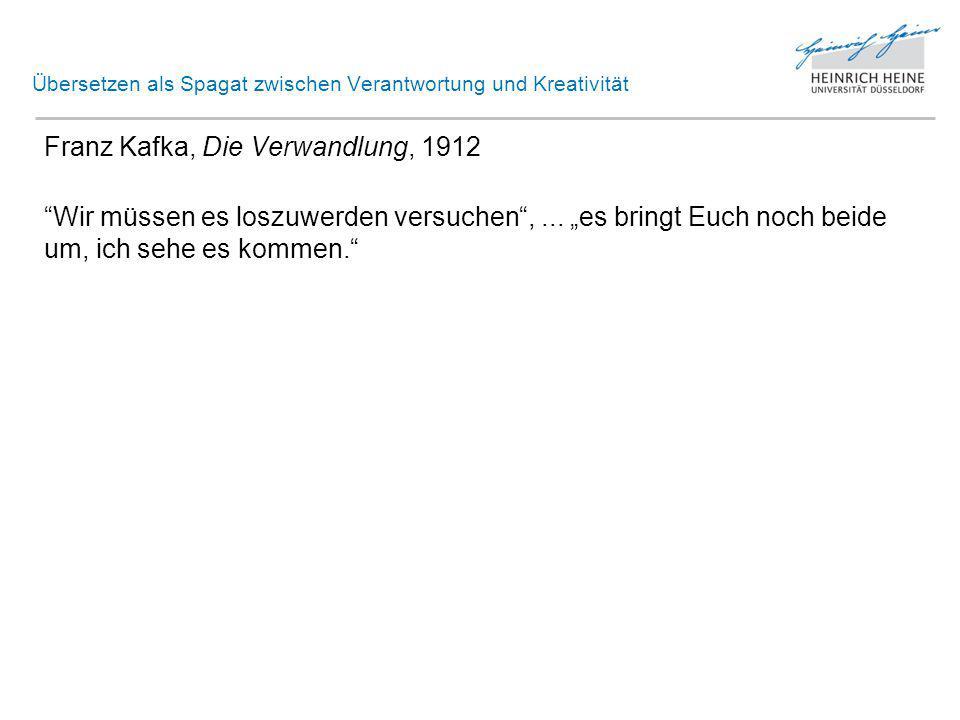 """Übersetzen als Spagat zwischen Verantwortung und Kreativität Franz Kafka, Die Verwandlung, 1912 """"Wir müssen es loszuwerden versuchen ,..."""