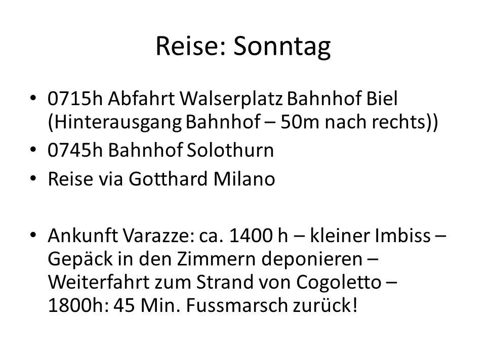 Reise: Sonntag 0715h Abfahrt Walserplatz Bahnhof Biel (Hinterausgang Bahnhof – 50m nach rechts)) 0745h Bahnhof Solothurn Reise via Gotthard Milano Ankunft Varazze: ca.